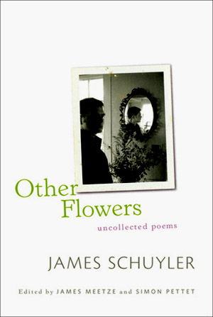 James Schuyler - Other Flowers (Co-Editor with James Meetze)